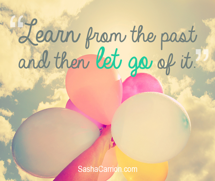 SASHA SAYS: Let Go of the Past
