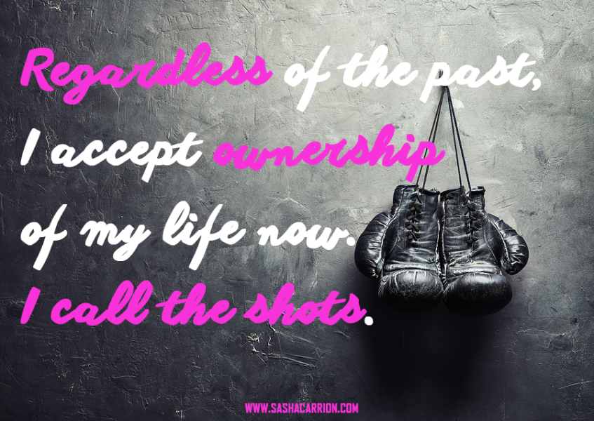 Take ownership of your life. Take control of your life.