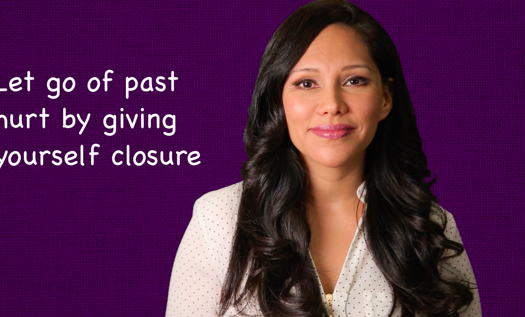 Let Go of Past Trauma by Giving Yourself Closure