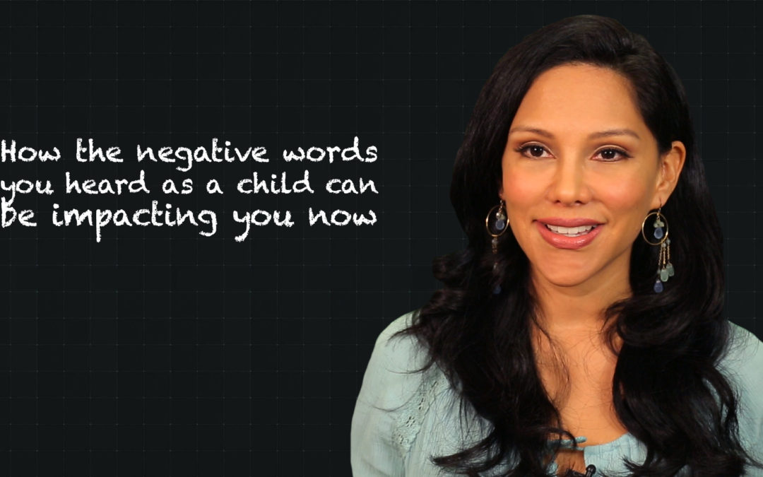 How The Negative Words That You Heard As a Child Can Be Impacting You Now