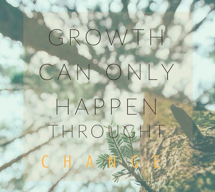 Growth Can Only Happen Through Change