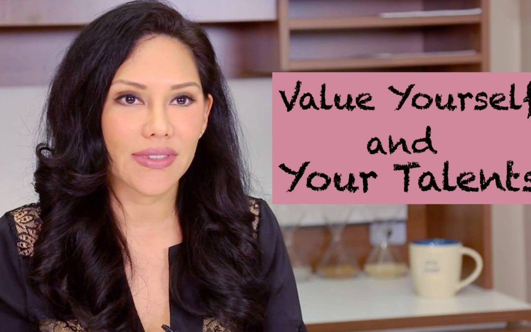 Value yourself and your talents