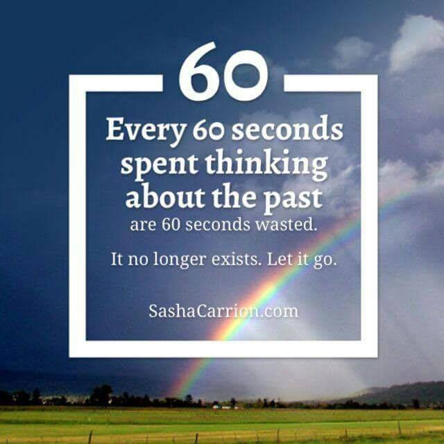 Stop Thinking About The Past And Live Every Moment To The Fullest