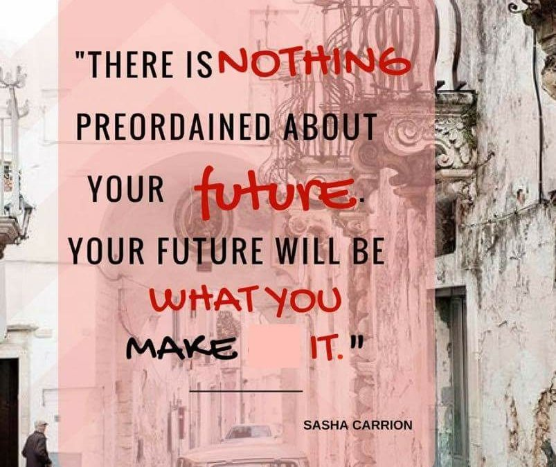 Your Future Will Be What You Make It. You Are in Total Control.