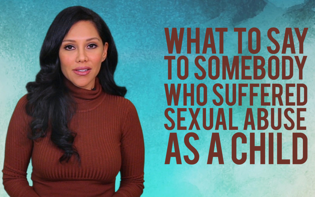 What to Say to Somebody Who Suffered Sexual Abuse as a Child?