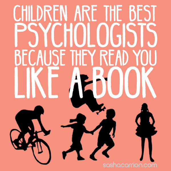 Children are the Best Psychologists Because They Read You Like a Book.