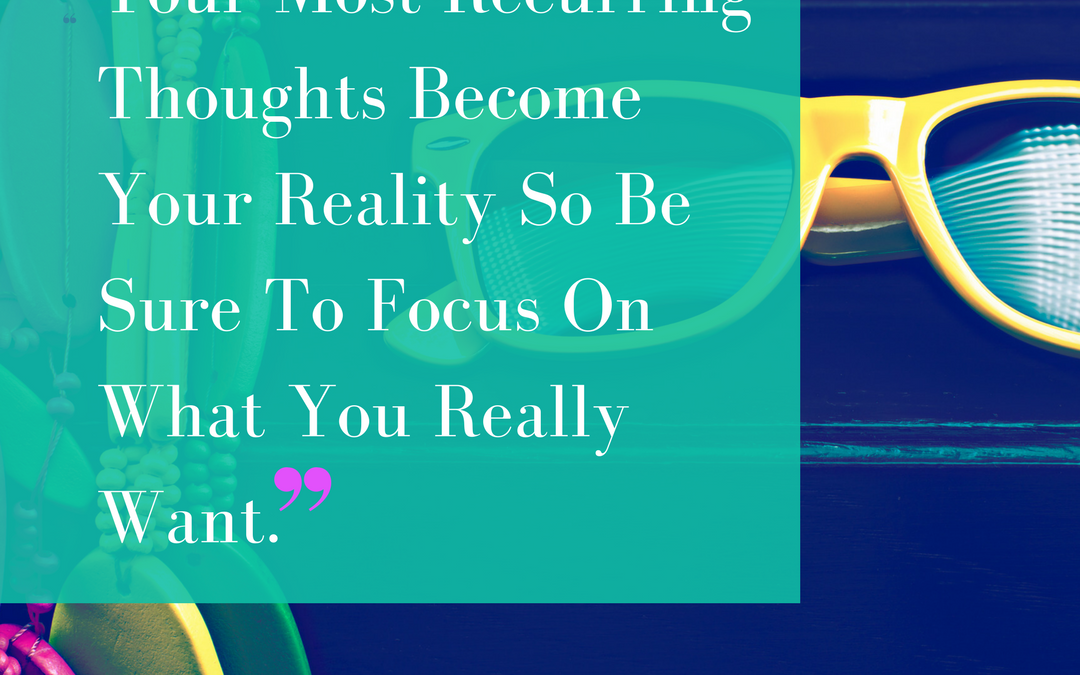 Recurring Thoughts Become Your Reality