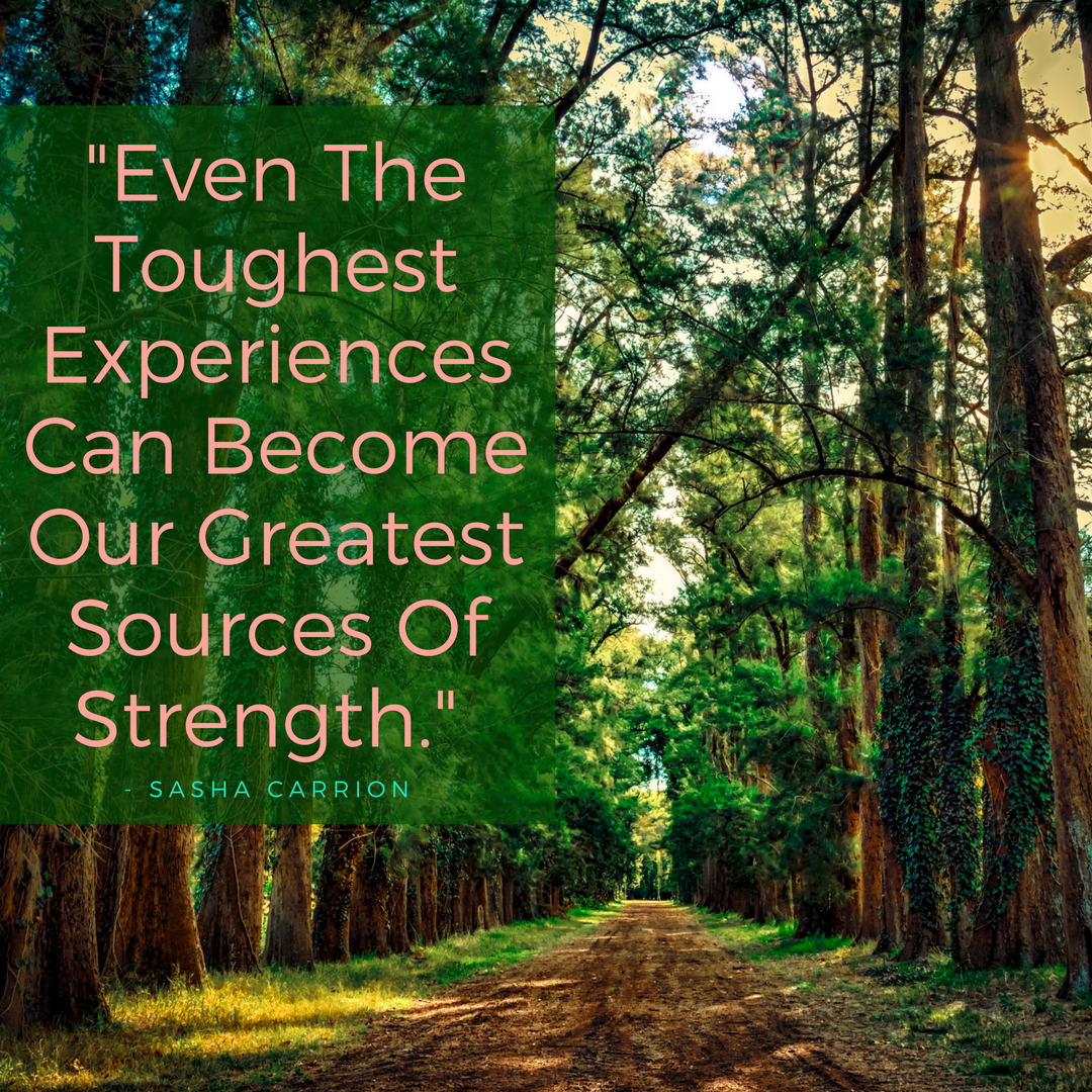Even The Toughest Experiences Can Become Our Greatest Sources Of Strength
