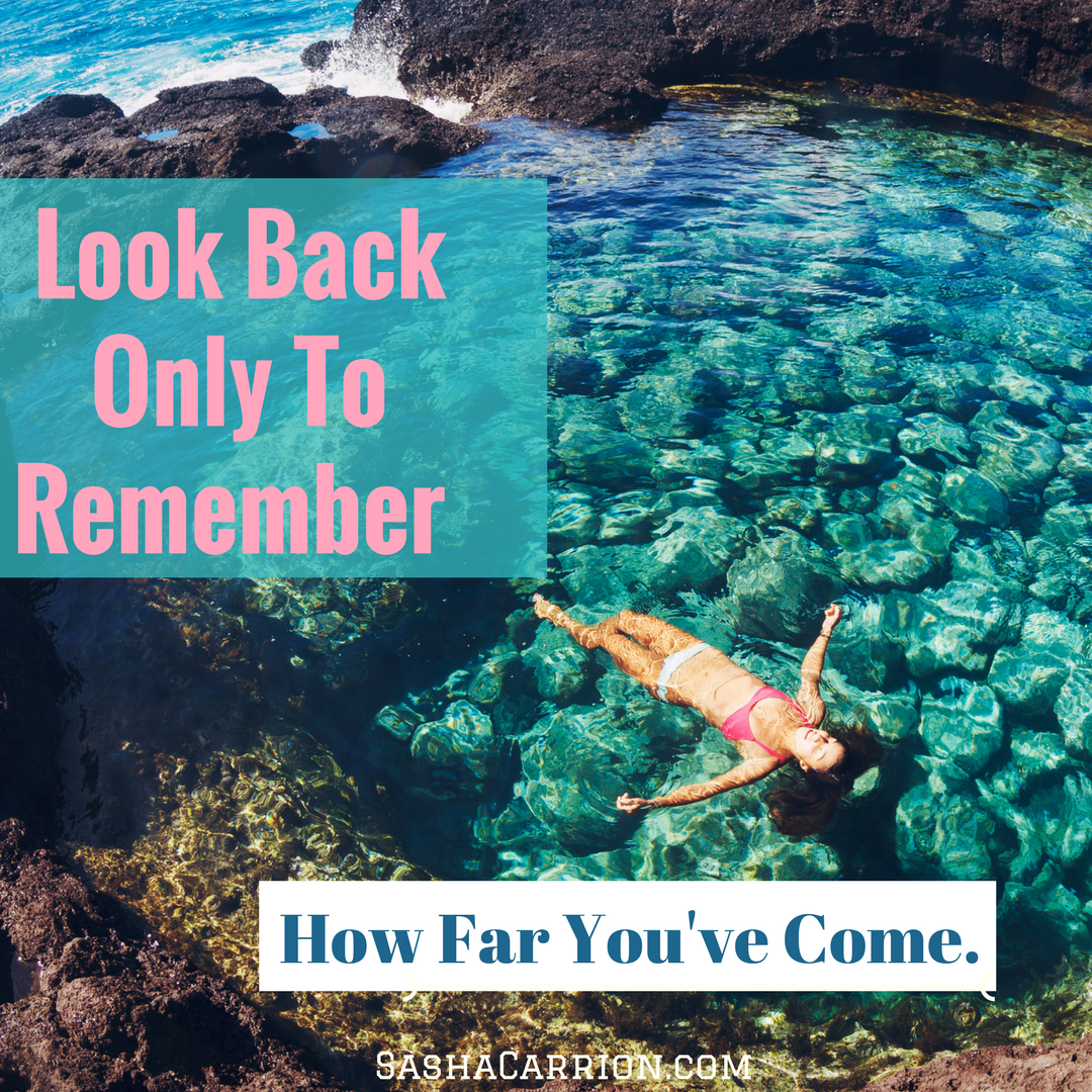 Look Back Only to Remember How Far You've Come