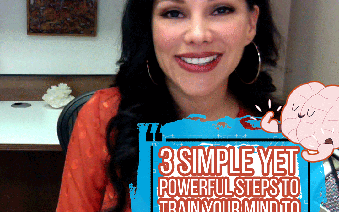 3 Simple Yet Powerful Steps To Train Your Mind To Make Something Happen
