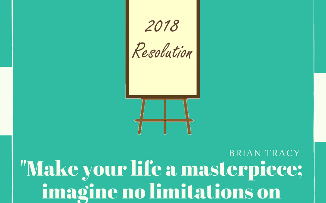 2018 Resolution: Make Your Life a Masterpiece