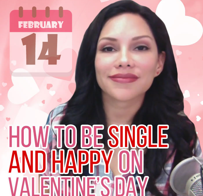 How To Be Single and Happy On Valentines Day
