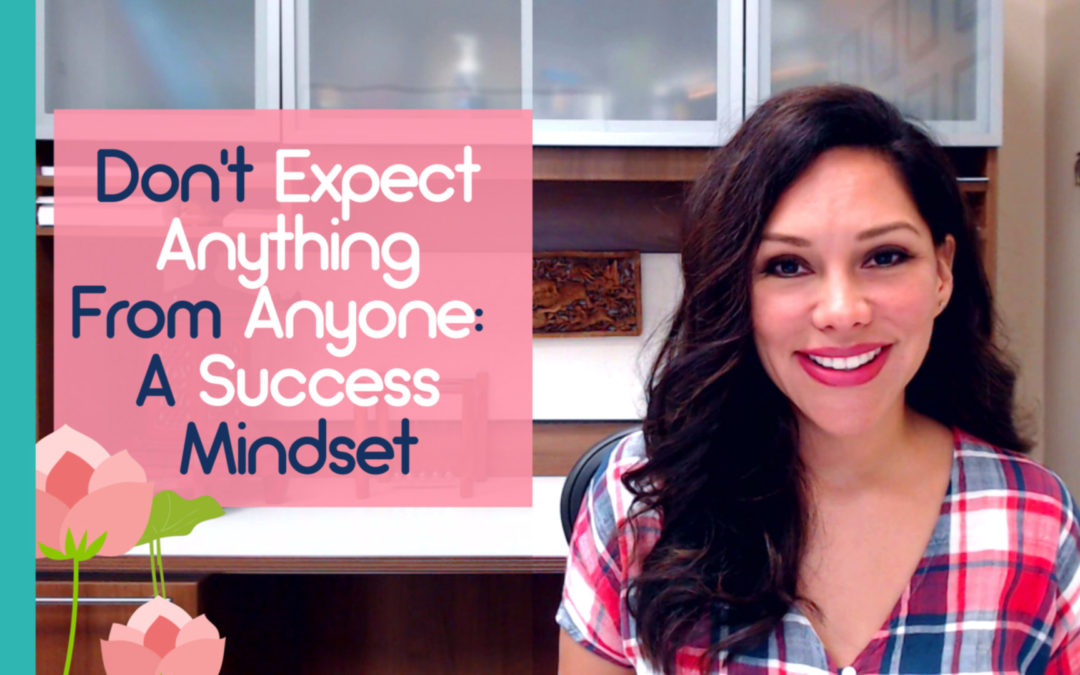 Don't Expect Anything From Anyone: A Success Mindset