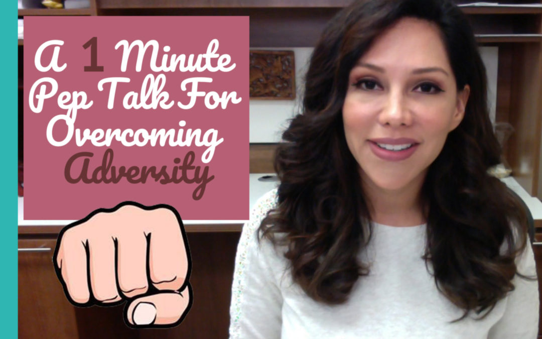 A 1 Minute Pep Talk For Overcoming Adversity