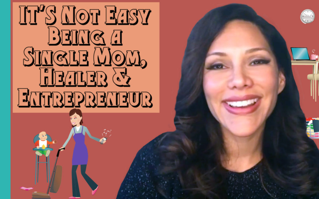 It's Not Easy Being a Single Mom, Healer & Entrepreneur