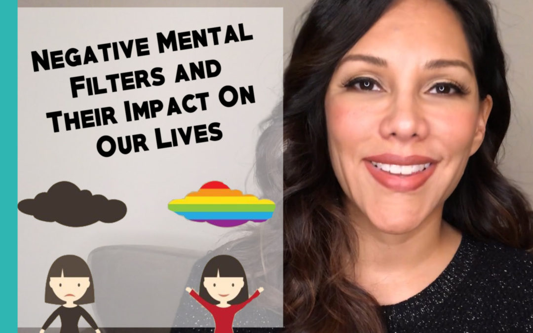 Negative Mental Filters and Their Impact On Our Lives