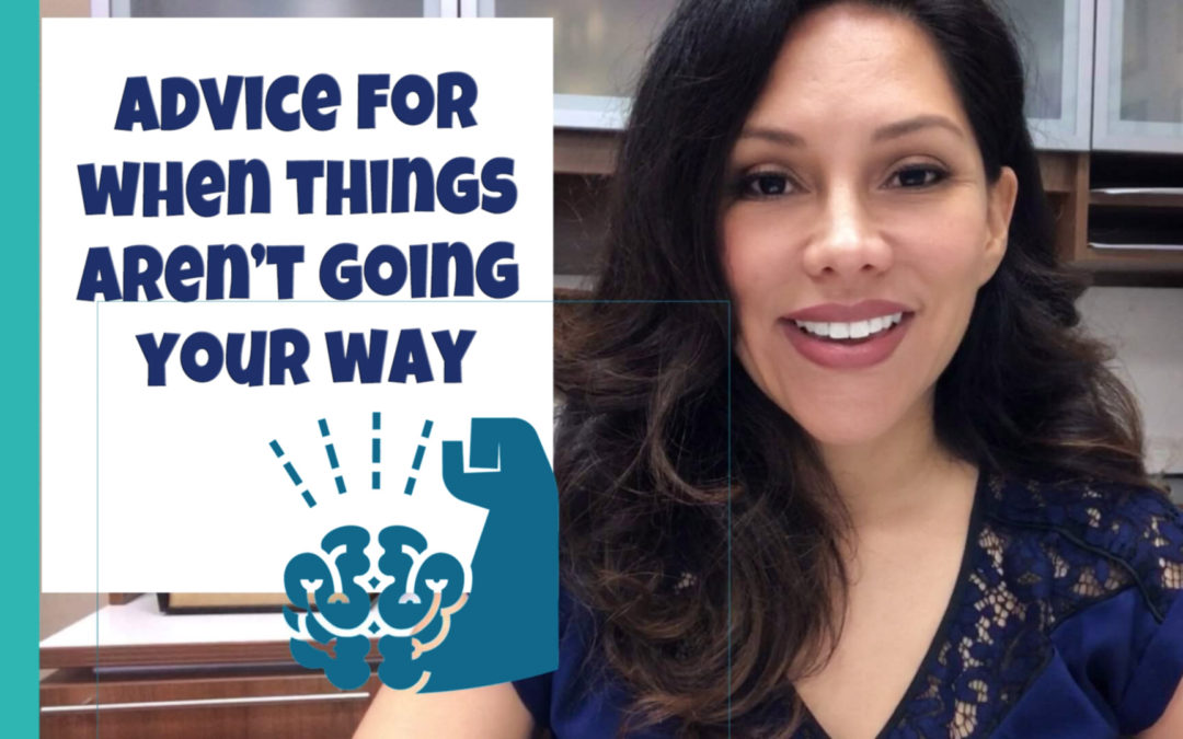 Advice For When Things Aren't Going Your Way